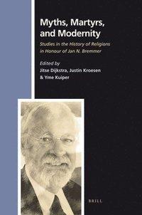 bokomslag Myths, Martyrs, and Modernity: Studies in the History of Religions in Honour of Jan N. Bremmer