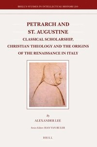 bokomslag Petrarch and St. Augustine: Classical Scholarship, Christian Theology and the Origins of the Renaissance in Italy