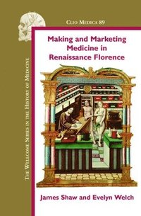 bokomslag Making and Marketing Medicine in Renaissance Florence