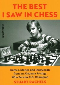 bokomslag The Best I Saw in Chess: Games, Stories and Instruction from an Alabama Prodigy Who Became U.S. Champion