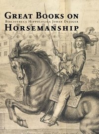 bokomslag Great Books on Horsemanship: Bibliotheca Hippologica Johan Dejager