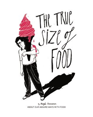 bokomslag The True Size of Food: Our Absurd Ways with Food