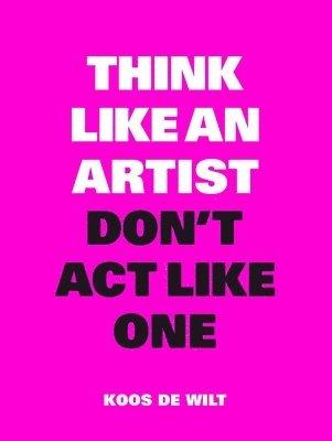 bokomslag Think like an artist, dont act like one