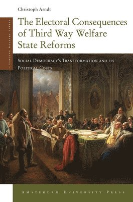 bokomslag The Electoral Consequences of Third Way Welfare State Reforms: Social Democracy's Transformation and Its Political Costs