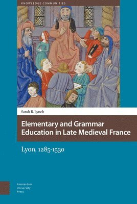 bokomslag Elementary and grammar education in late medieval france - lyon, 1285-1530
