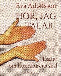 bokomslag Hör, jag talar - Essäer om litteraturens skäl
