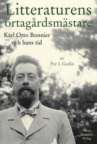 bokomslag Litteraturens örtagårdsmästare : Karl Otto Bonnier och hans tid