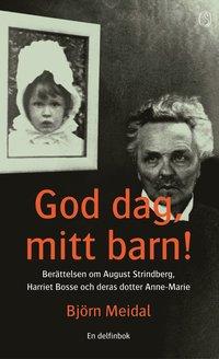 bokomslag God dag, mitt barn! - Berättelsen om August Strindberg, H