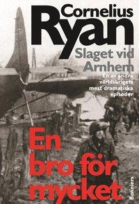 bokomslag En bro för mycket - Slaget vid Arnhem