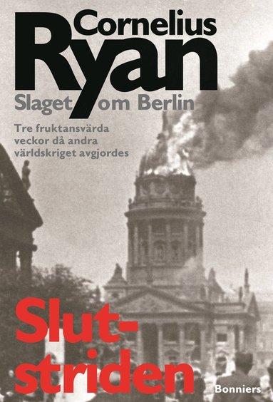 bokomslag Slutstriden : slaget om Berlin 16 april-2 maj 1945