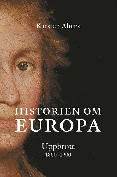 bokomslag Historien om Europa : uppbrott 1800-1900