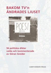 bokomslag Bakom TV'n ändrades ljuset : 56 politiska dikter valda och kommenterade av Göran Greider