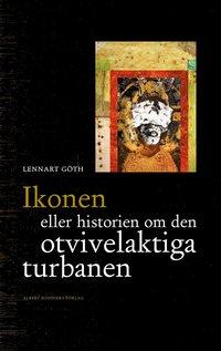 bokomslag Ikonen eller historien om den otvivelaktiga turbanen