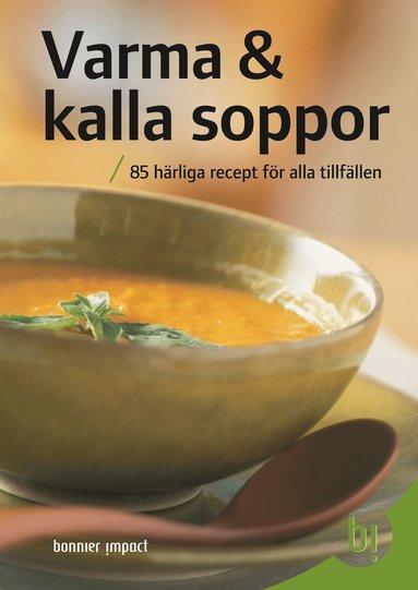 bokomslag Varma & kalla soppor : 85 härliga recept för alla tillfällen