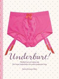 bokomslag Underbart : flärdfull lust och sköna råd : om trosor, balkonetter och andra kroppsnära ting