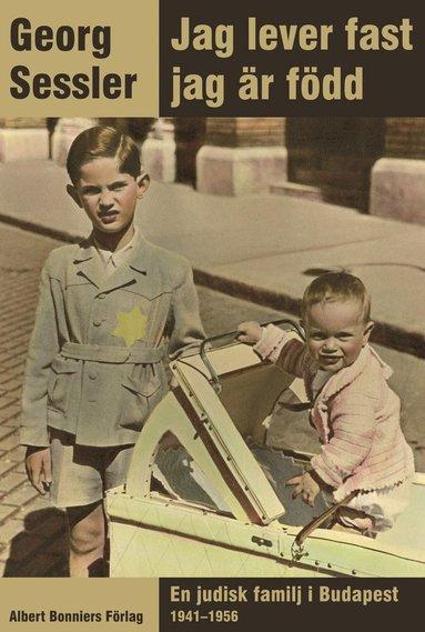 bokomslag Jag lever fast jag är född : en judisk familj i Budapest 1941-1956