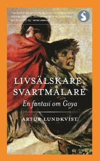 bokomslag Livsälskare, svartmålare : en fantasi om Goya