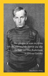 bokomslag Det gångna är som en dröm och det närvarande förstår jag icke : en bok om Dan Andersson