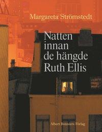 bokomslag Natten innan de hängde Ruth Ellis och andra berättelser ur mitt liv