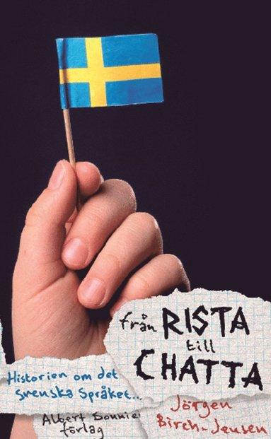 bokomslag Från rista till chatta : svenska språkets historia