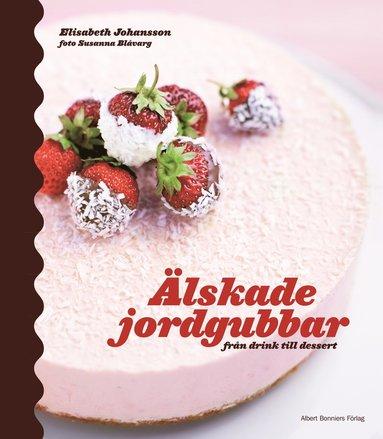 bokomslag Älskade jordgubbar : från drink till dessert