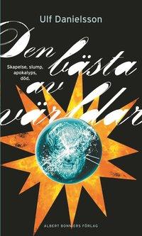 bokomslag Den bästa av världar : skapelse, slump, apokalyps, död