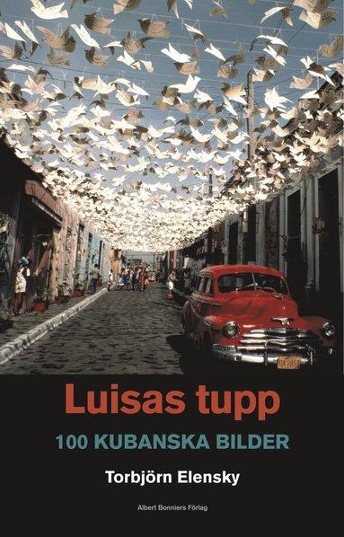 bokomslag Luisas tupp : 100 kubanska bilder