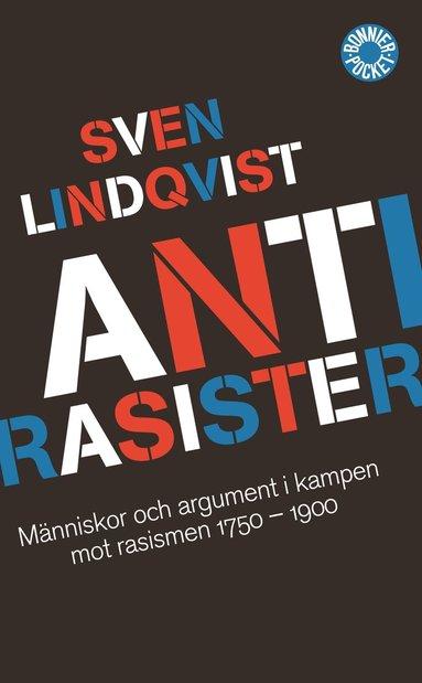 bokomslag Antirasister : människor och argument i kampen mot rasismen 1750-1900