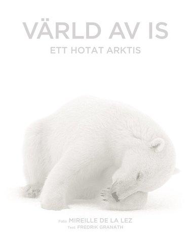 bokomslag Värld av is : ett hotat Arktis