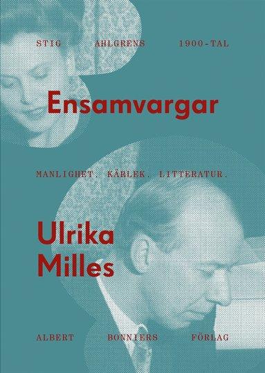 bokomslag Ensamvargar : Stig Ahlgrens 1900-tal - manlighet, kärlek och litteratur