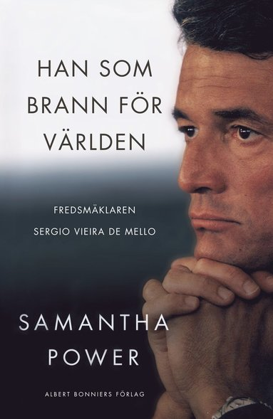 bokomslag Han som brann för världen : fredsmäklaren Sergio Vieira de Mello