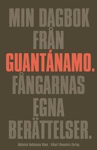 bokomslag Min dagbok från Guantánamo : fångarnas egna berättelser