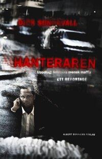 bokomslag Hanteraren : uppdrag: infiltrera svensk maffia