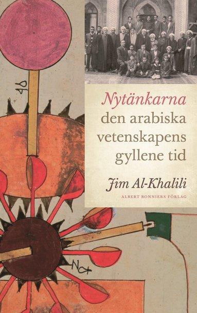 bokomslag Nytänkarna : den arabiska vetenskapens gyllene tid