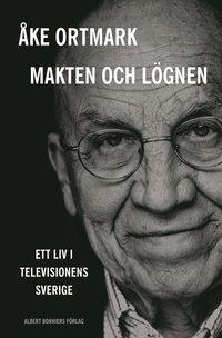 bokomslag Makten och lögnen : ett liv i televisionens Sverige