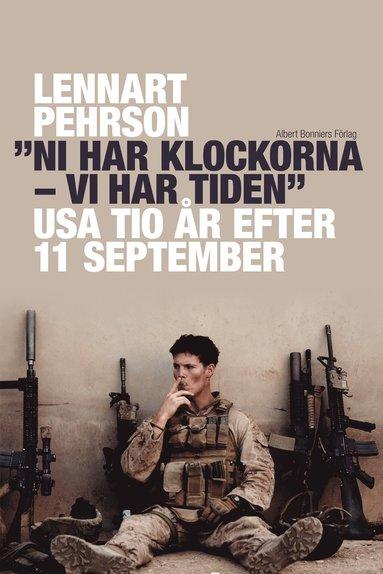 """bokomslag """"Ni har klockorna - vi har tiden"""" : USA tio år efter 11 september"""