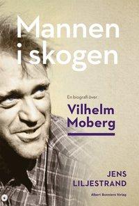 bokomslag Mannen i skogen : en biografi över Vilhelm Moberg