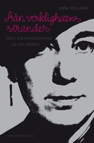 bokomslag Från verklighetens stränder : Agnes von Krusenstjernas liv och diktning
