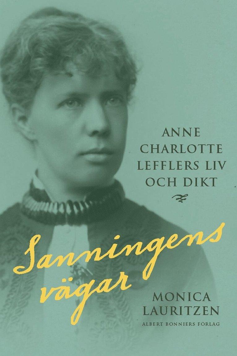 Sanningens vägar : Anne Charlotte Lefflers liv och dikt 1