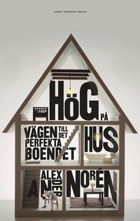 bokomslag Hög på hus : vägen till det perfekta boendet