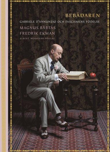 bokomslag Bebådaren : Gabriele D'Annunzio och fascismens födelse