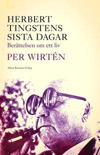 bokomslag Herbert Tingstens sista dagar : berättelsen om ett liv