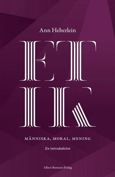 bokomslag Etik : människa, moral, mening : en introduktion