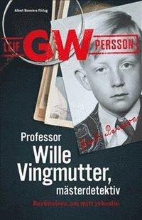 bokomslag Professor Wille Vingmutter, mästerdetektiv : Berättelsen om mitt yrkesliv