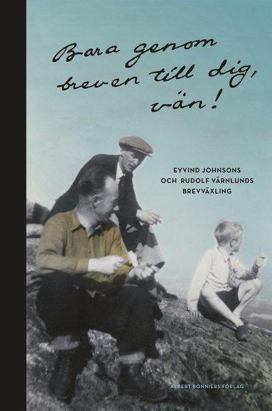 bokomslag Bara genom breven till dig, vän! : Eyvind Johnsons och Rudolf Värnlunds brevväxling