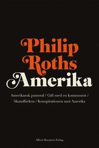bokomslag Philip Roths Amerika. Amerikansk pastoral ; Gift med en kommunist ; Skamfläcken ; Konspirationen mot Amerika