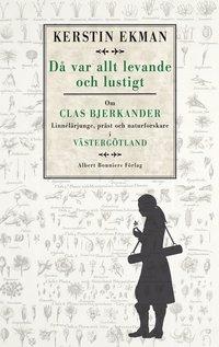 bokomslag Då var allt levande och lustigt - om Clas Bjerkander : Linnélärjunge, präst och naturforskare i Västergötland