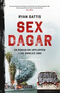bokomslag Sex dagar : en roman om upploppen i Los Angeles 1992
