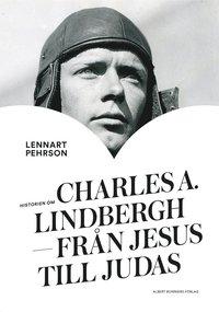 bokomslag Historien om Charles A. Lindbergh : från Jesus till Judas