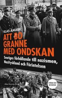 bokomslag Att bo granne med ondskan : Sveriges förhållande till nazismen, Nazityskland och Förintelsen